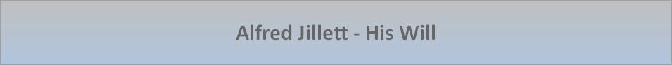 Alfred Jillett - His Will